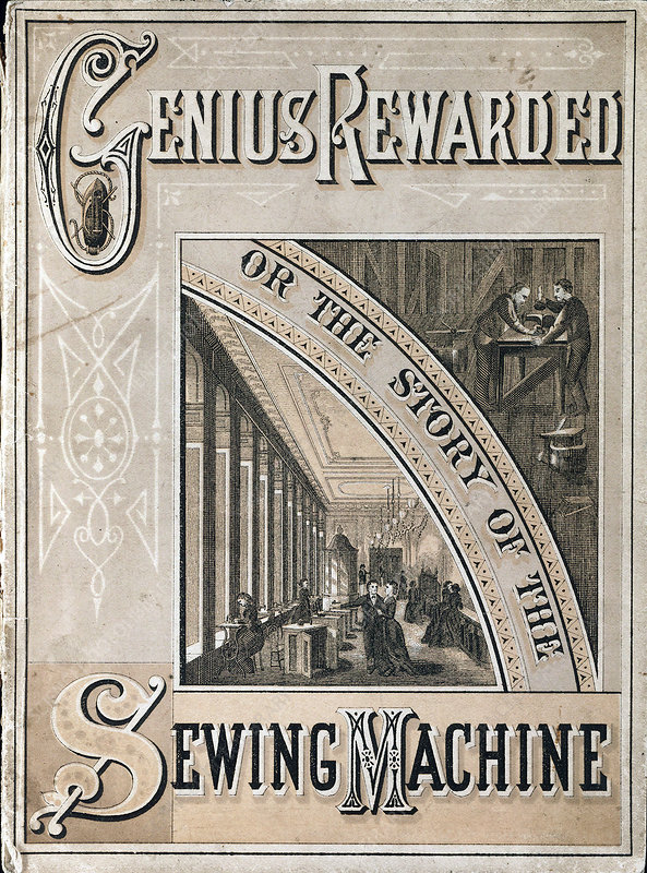 Genius Rewarded, or the History of the Singer Sewing Machine
